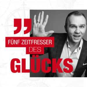 FÜNF ZEITFRESSER DES GLÜCKS