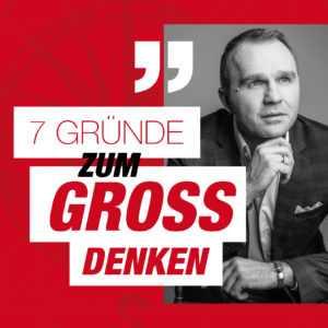 7 GRÜNDE ZUM GROSS DENKEN